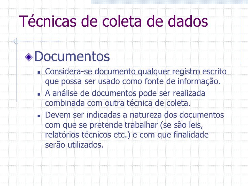 Técnicas de coleta de dados Documentos Considera-se documento qualquer registro escrito que possa ser usado como fonte de informação. A análise de doc