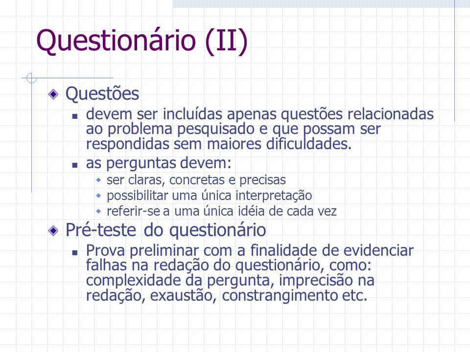 Questionário (II) Questões devem ser incluídas apenas questões relacionadas ao problema pesquisado e que possam ser respondidas sem maiores dificuldad