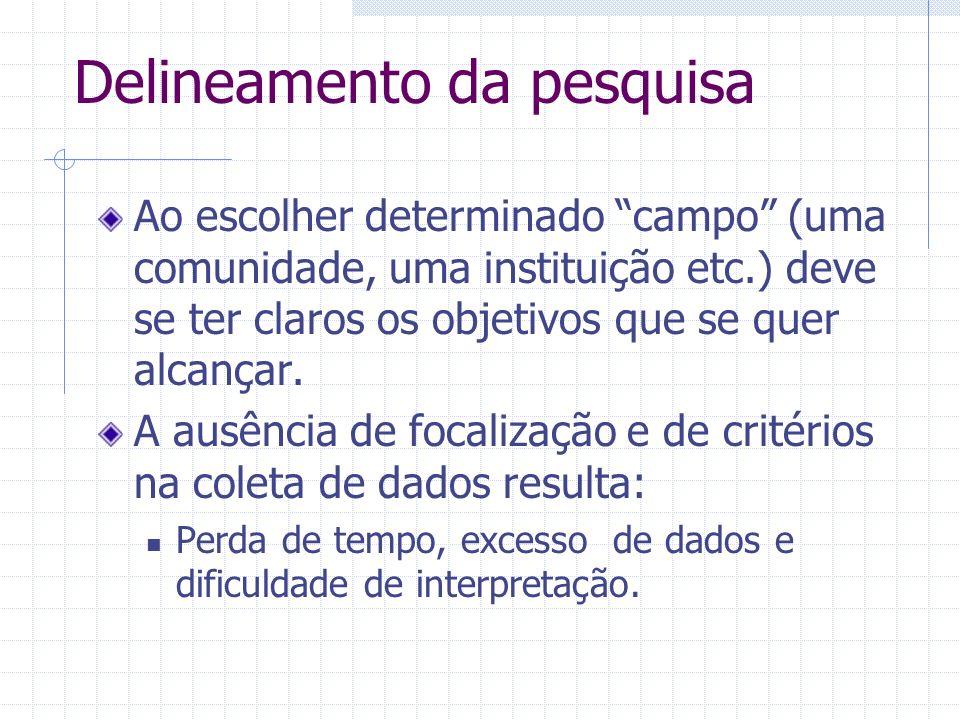 Delineamento (cont.) O trabalho de pesquisa é um sistema coordenado e coerente de conceitos e proposições.