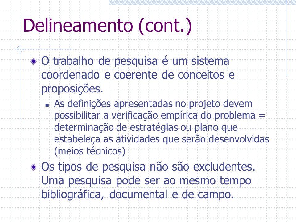Delineamento (cont.) O trabalho de pesquisa é um sistema coordenado e coerente de conceitos e proposições. As definições apresentadas no projeto devem
