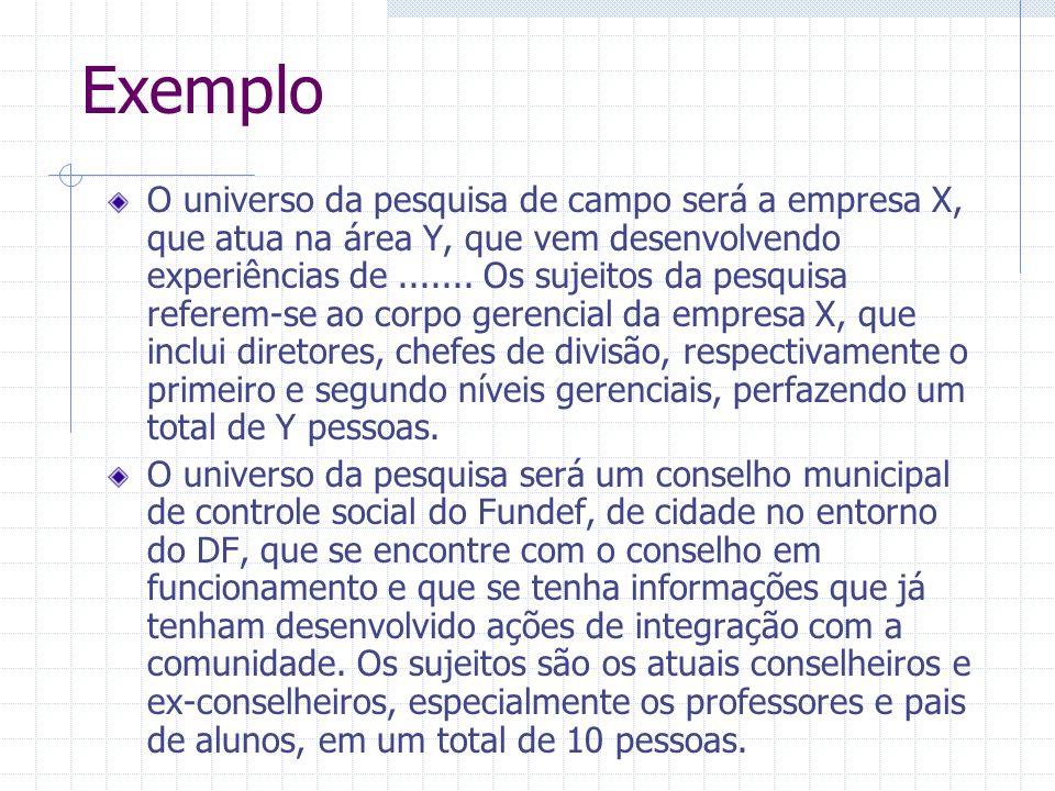 Exemplo O universo da pesquisa de campo será a empresa X, que atua na área Y, que vem desenvolvendo experiências de....... Os sujeitos da pesquisa ref