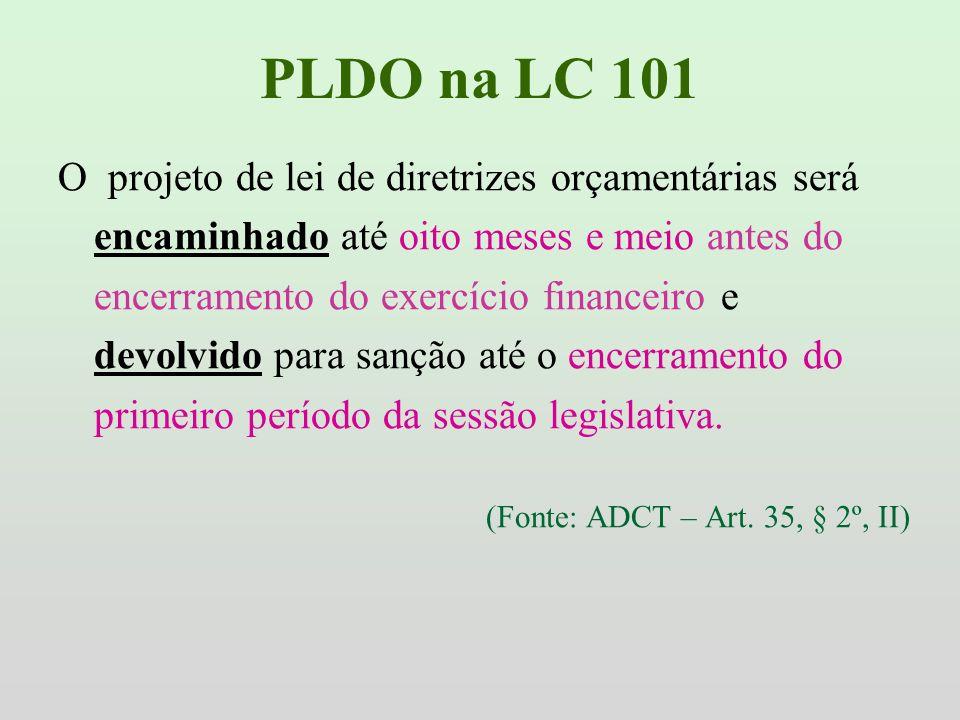 PLDO na LC 101 O projeto de lei de diretrizes orçamentárias será encaminhado até oito meses e meio antes do encerramento do exercício financeiro e dev