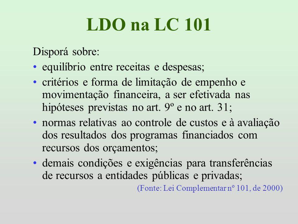 LDO na LC 101 Disporá sobre: equilíbrio entre receitas e despesas; critérios e forma de limitação de empenho e movimentação financeira, a ser efetivad