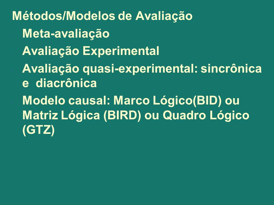 Métodos/Modelos de Avaliação - Meta-avaliação - Avaliação Experimental - Avaliação quasi-experimental: sincrônica e diacrônica - Modelo causal: Marco
