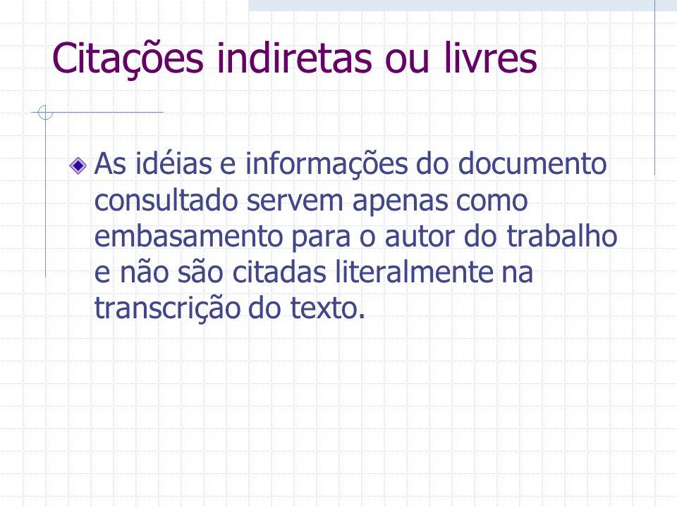 Citações indiretas ou livres As idéias e informações do documento consultado servem apenas como embasamento para o autor do trabalho e não são citadas