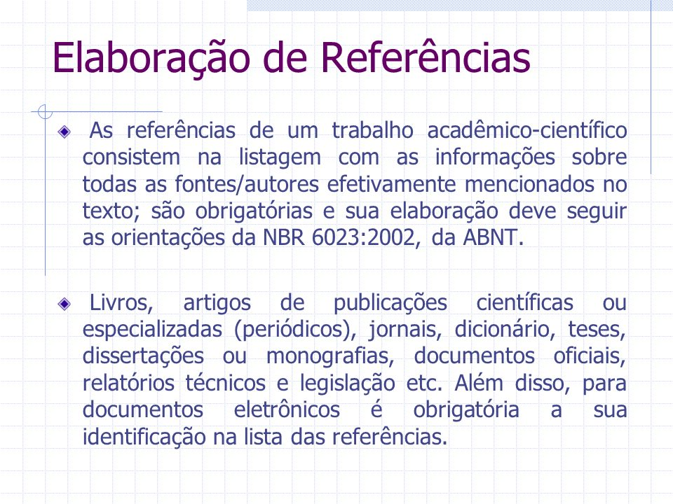 Elaboração de Referências As referências de um trabalho acadêmico-científico consistem na listagem com as informações sobre todas as fontes/autores ef