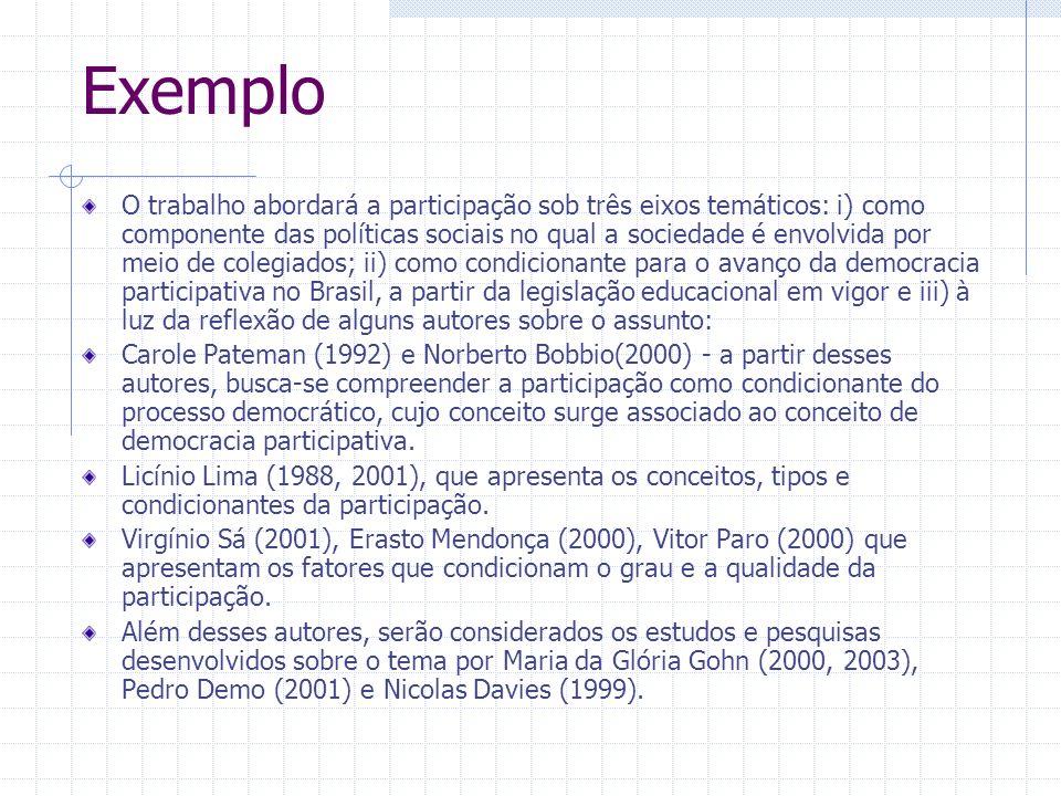 Exemplo O trabalho abordará a participação sob três eixos temáticos: i) como componente das políticas sociais no qual a sociedade é envolvida por meio