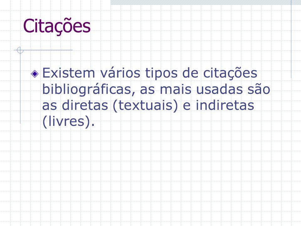 Citações Existem vários tipos de citações bibliográficas, as mais usadas são as diretas (textuais) e indiretas (livres).