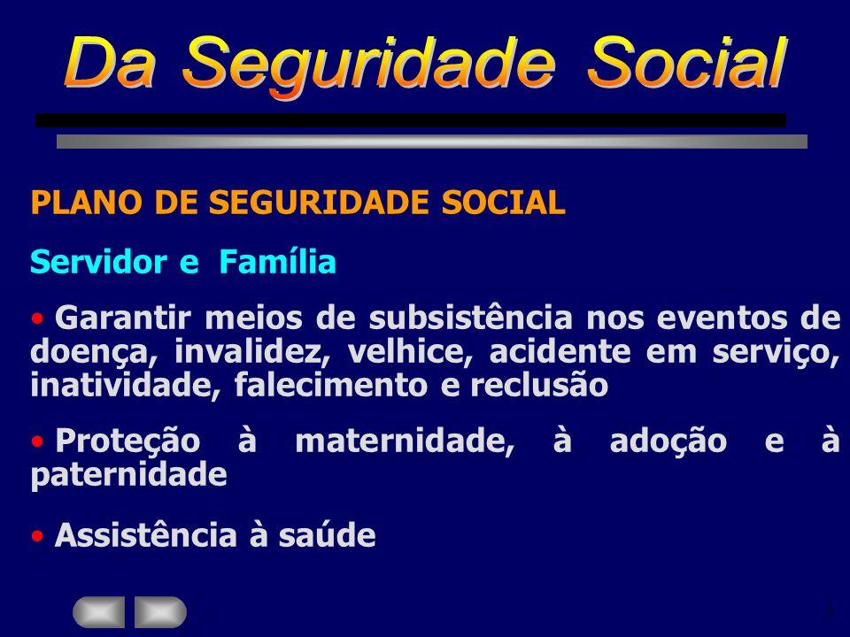 1 PLANO DE SEGURIDADE SOCIAL Servidor e Família Garantir meios de subsistência nos eventos de doença, invalidez, velhice, acidente em serviço, inativi