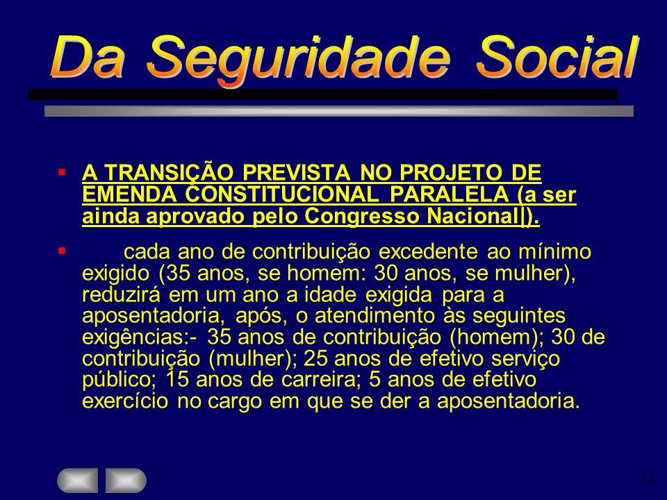 12 A TRANSIÇÃO PREVISTA NO PROJETO DE EMENDA CONSTITUCIONAL PARALELA (a ser ainda aprovado pelo Congresso Nacional|). cada ano de contribuição exceden