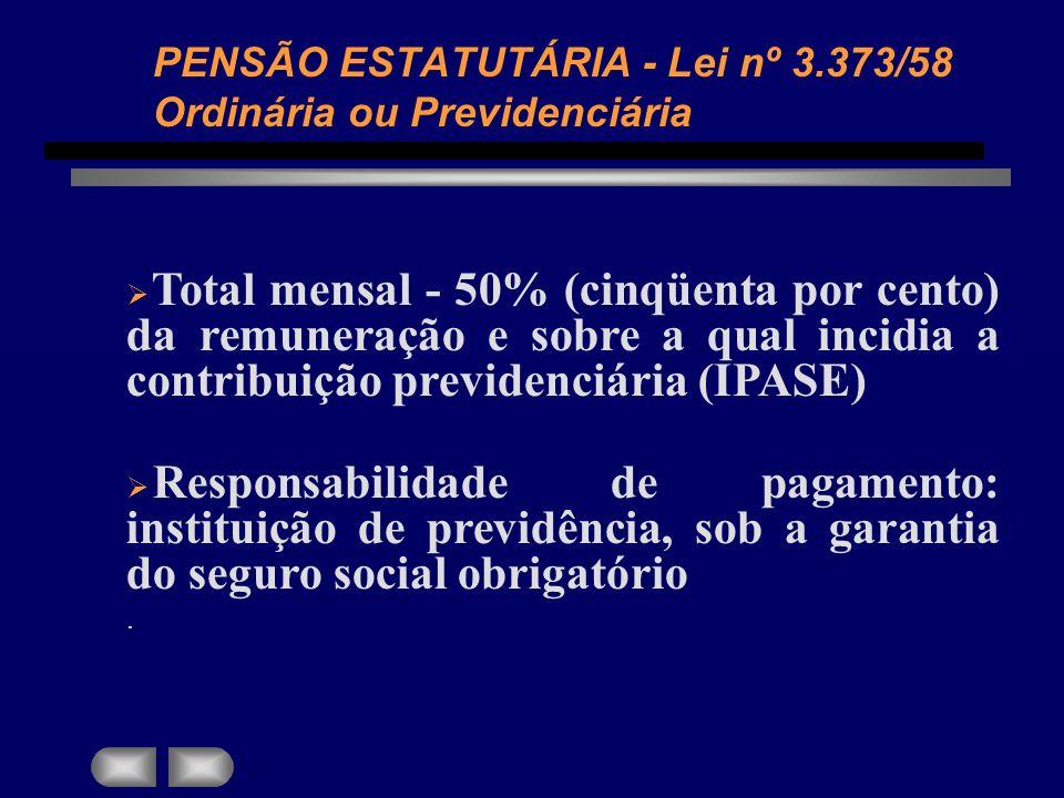 Total mensal - 50% (cinqüenta por cento) da remuneração e sobre a qual incidia a contribuição previdenciária (IPASE) Responsabilidade de pagamento: in