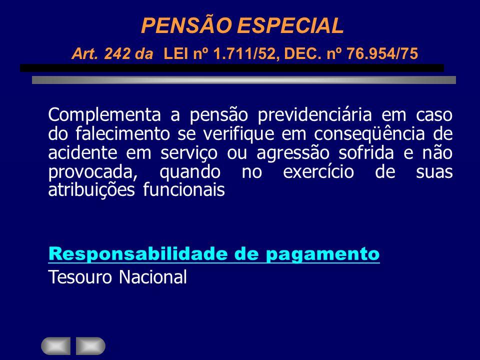 PENSÃO ESPECIAL Art. 242 da LEI nº 1.711/52, DEC. nº 76.954/75 Complementa a pensão previdenciária em caso do falecimento se verifique em conseqüência