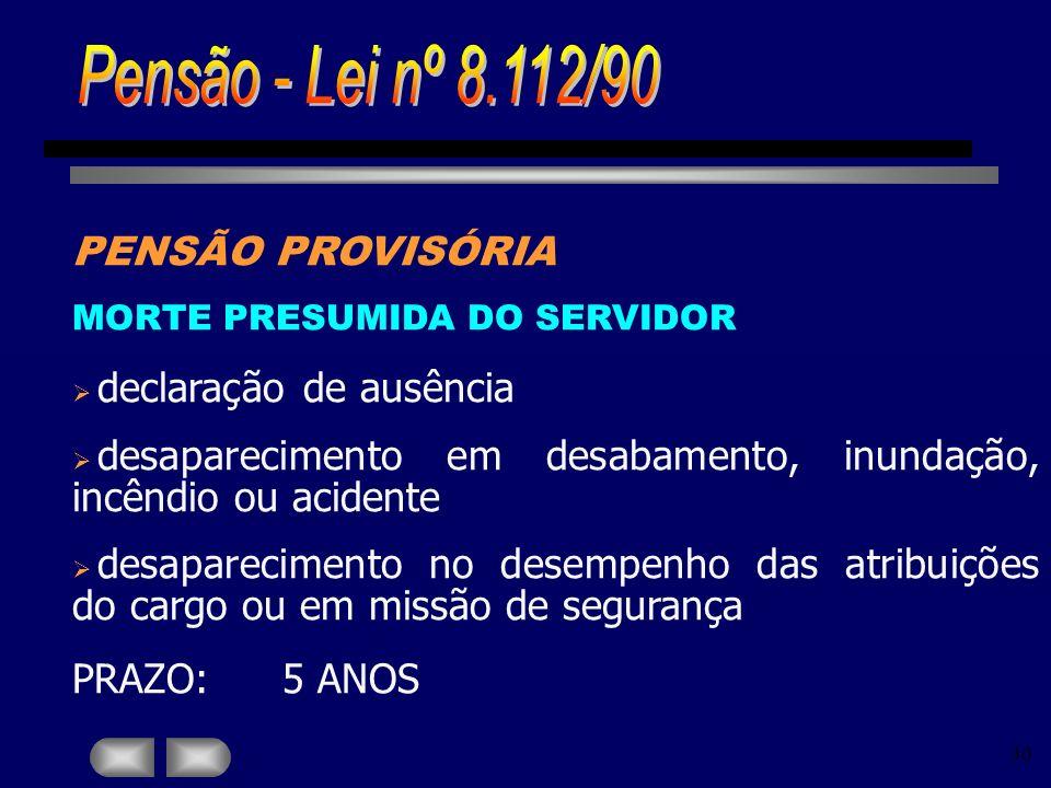 30 PENSÃO PROVISÓRIA MORTE PRESUMIDA DO SERVIDOR declaração de ausência desaparecimento em desabamento, inundação, incêndio ou acidente desapareciment