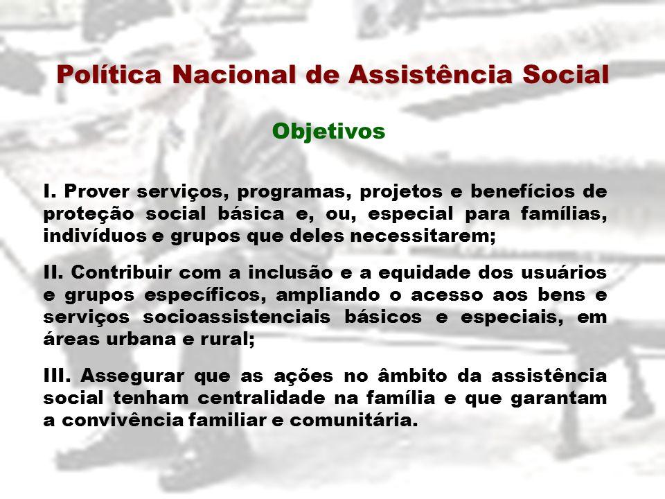 I. Prover serviços, programas, projetos e benefícios de proteção social básica e, ou, especial para famílias, indivíduos e grupos que deles necessitar