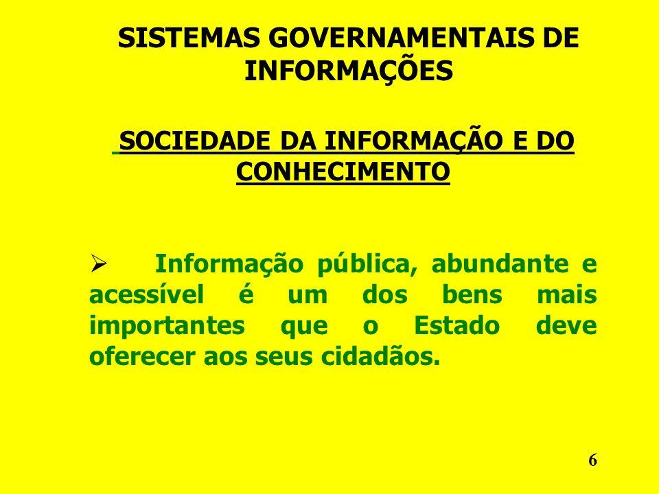 SISTEMAS GOVERNAMENTAIS DE INFORMAÇÕES SOCIEDADE DA INFORMAÇÃO E DO CONHECIMENTO Informação pública, abundante e acessível é um dos bens mais importantes que o Estado deve oferecer aos seus cidadãos.