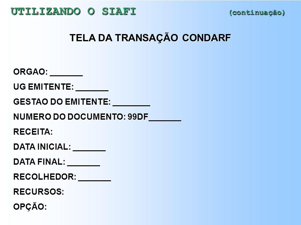 UTILIZANDO O SIAFI (continuação) ( X ) CONSULTA - CONSULTA DOCUMENTOS ( ) ENTRADADOS - ENTRADA DE DADOS ( ) IMPRESSAO - IMPRESSAO DE DOCUMENTOS ASSINA