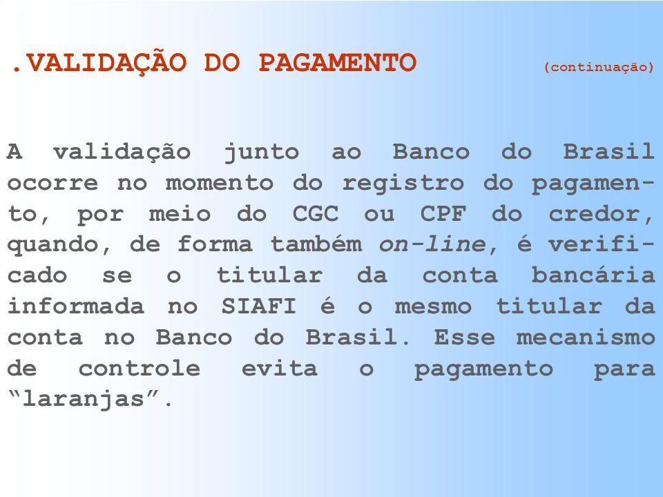 . VALIDAÇÃO DO PAGAMENTO A validação do pagamento é feita por meio da confirmação do fornecedor perante o Fisco e da confirmação de sua conta bancá- r