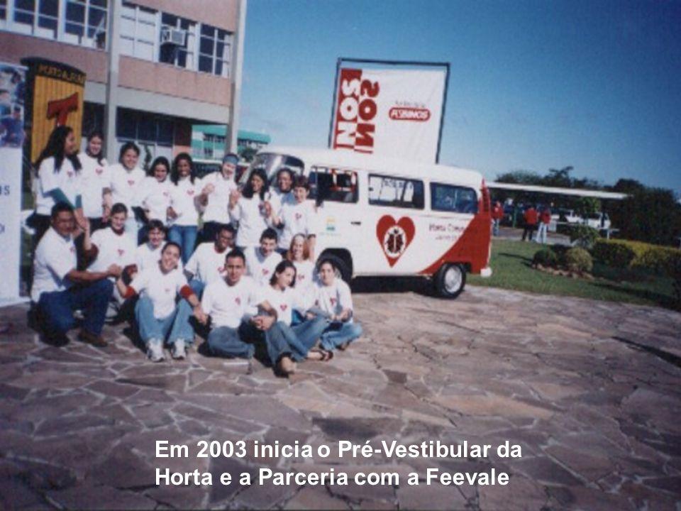 Em 2003 inicia o Pré-Vestibular da Horta e a Parceria com a Feevale