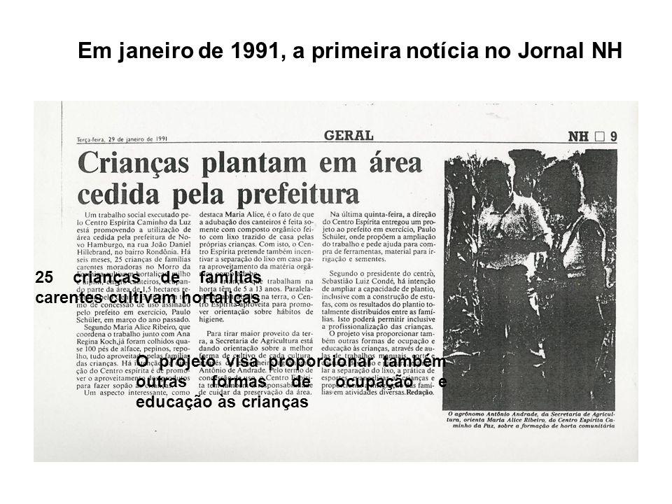 Em janeiro de 1991, a primeira notícia no Jornal NH 25 crianças de famílias carentes cultivam hortaliças O projeto visa proporcionar também outras formas de ocupação e educação às crianças