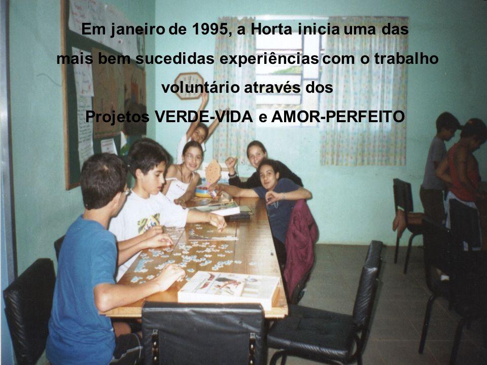Em janeiro de 1995, a Horta inicia uma das mais bem sucedidas experiências com o trabalho voluntário através dos Projetos VERDE-VIDA e AMOR-PERFEITO