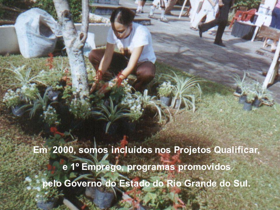 Em 2000, somos incluídos nos Projetos Qualificar, e 1º Emprego, programas promovidos pelo Governo do Estado do Rio Grande do Sul.