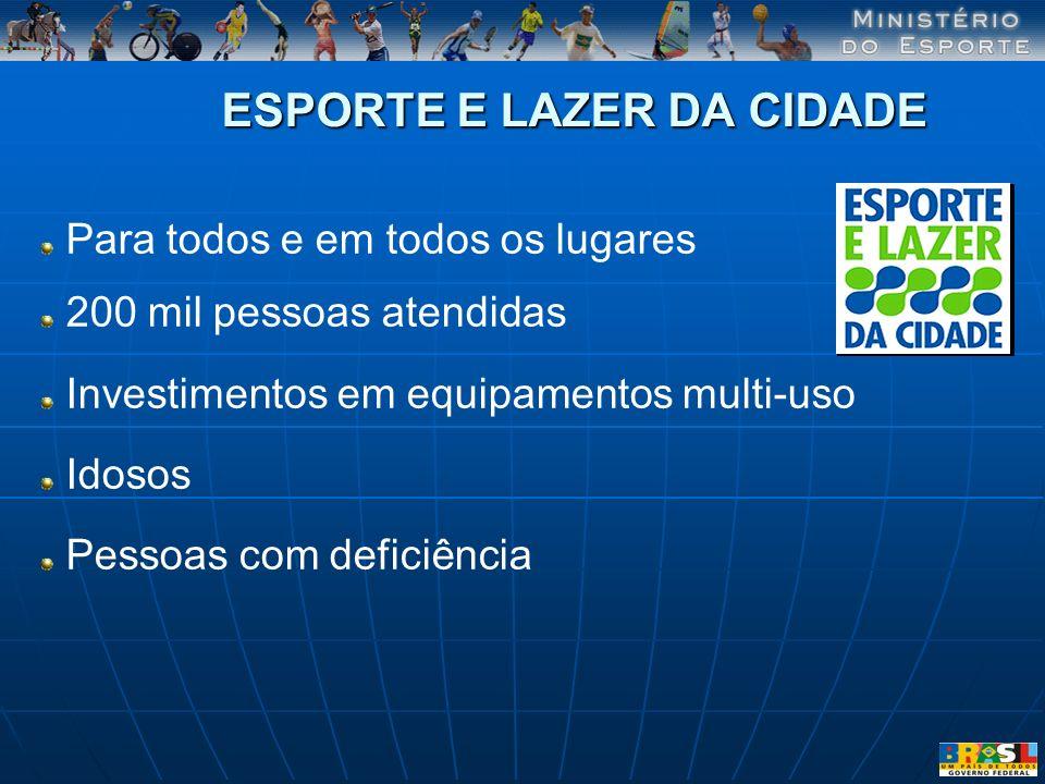 ESPORTE E LAZER DA CIDADE Para todos e em todos os lugares 200 mil pessoas atendidas Investimentos em equipamentos multi-uso Idosos Pessoas com defici