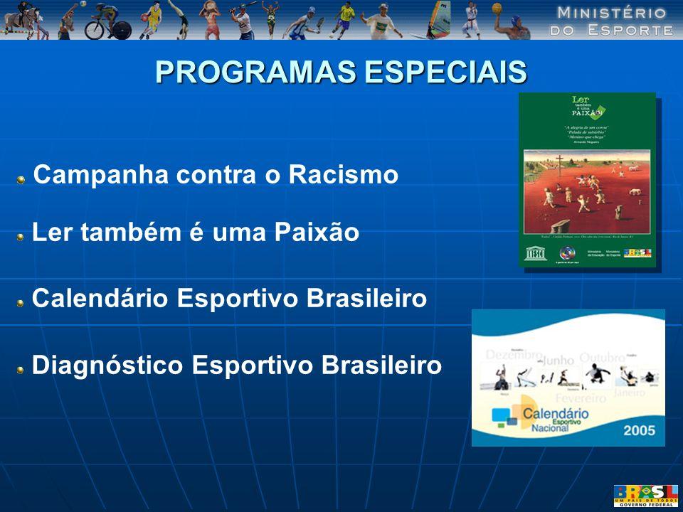 PROGRAMAS ESPECIAIS Campanha contra o Racismo Ler também é uma Paixão Calendário Esportivo Brasileiro Diagnóstico Esportivo Brasileiro