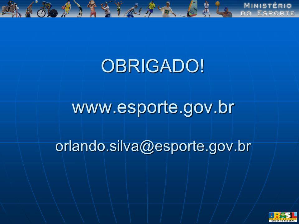 OBRIGADO! www.esporte.gov.br orlando.silva@esporte.gov.br