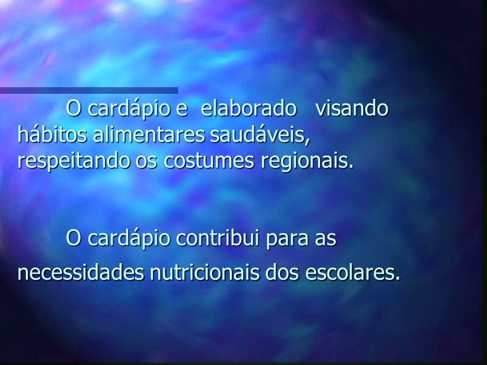 O cardápio e elaborado visando hábitos alimentares saudáveis, respeitando os costumes regionais. O cardápio contribui para as necessidades nutricionai
