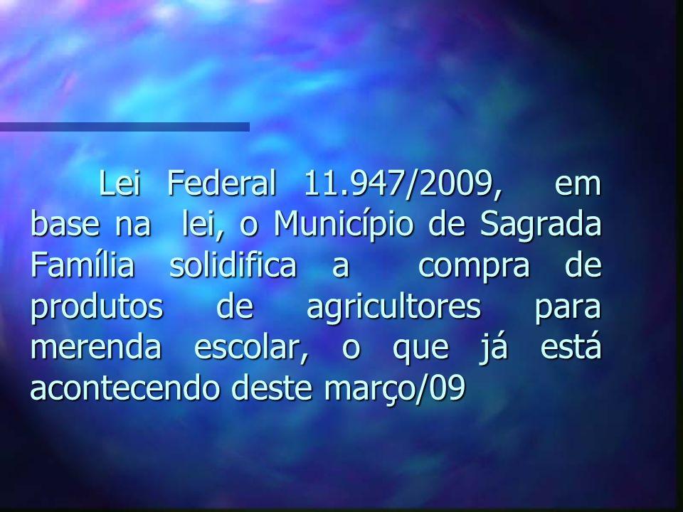 Lei Federal 11.947/2009, em base na lei, o Município de Sagrada Família solidifica a compra de produtos de agricultores para merenda escolar, o que já