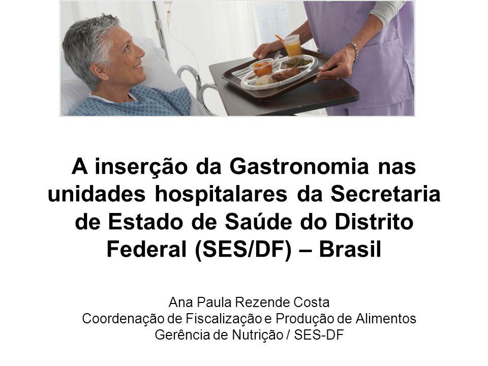 A inserção da Gastronomia nas unidades hospitalares da Secretaria de Estado de Saúde do Distrito Federal (SES/DF) – Brasil Ana Paula Rezende Costa Coo