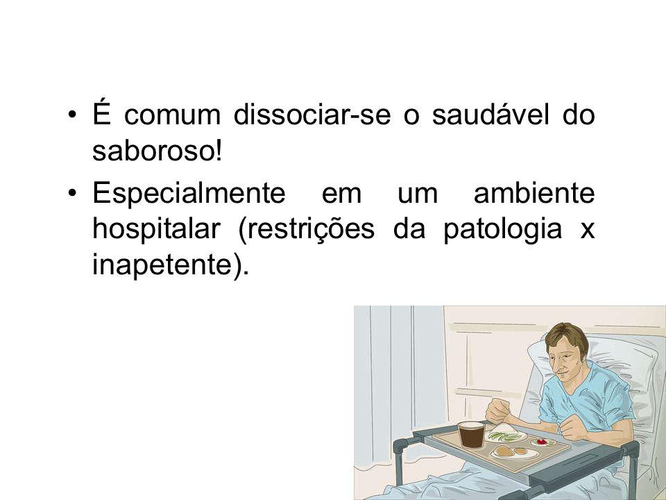 É comum dissociar-se o saudável do saboroso! Especialmente em um ambiente hospitalar (restrições da patologia x inapetente).