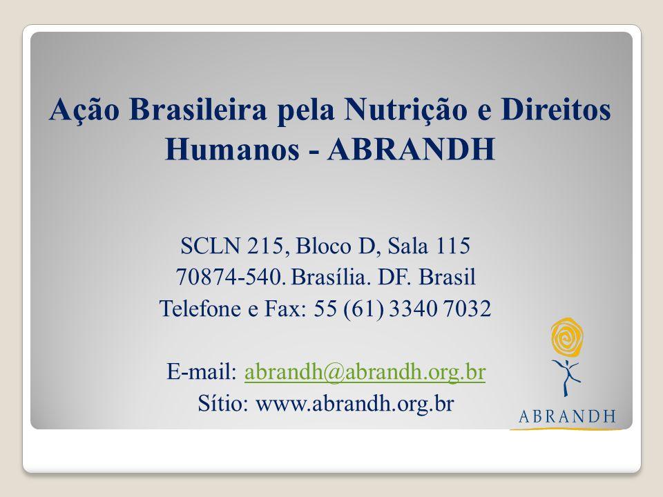 Ação Brasileira pela Nutrição e Direitos Humanos - ABRANDH SCLN 215, Bloco D, Sala 115 70874-540. Brasília. DF. Brasil Telefone e Fax: 55 (61) 3340 70