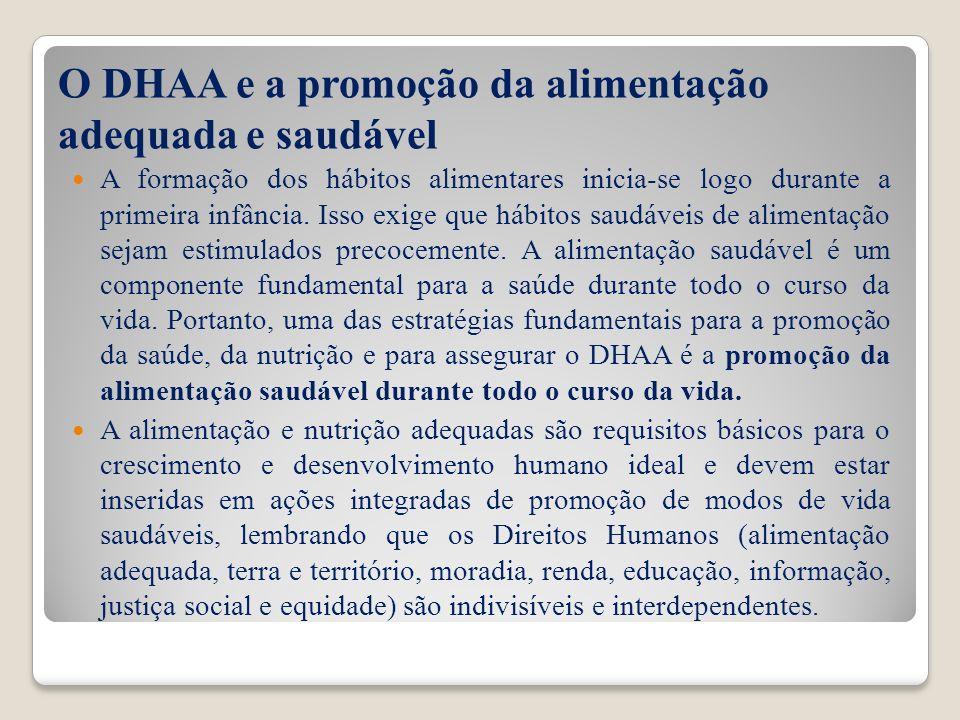 O DHAA e a promoção da alimentação adequada e saudável A formação dos hábitos alimentares inicia-se logo durante a primeira infância. Isso exige que h