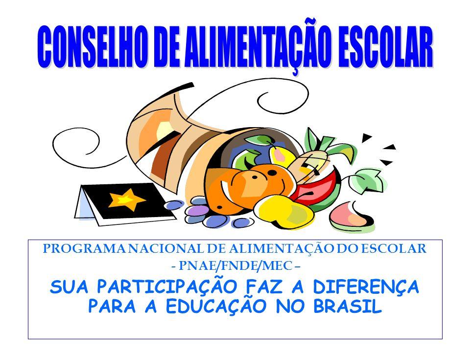 PROGRAMA NACIONAL DE ALIMENTAÇÃO DO ESCOLAR - PNAE/FNDE/MEC – SUA PARTICIPAÇÃO FAZ A DIFERENÇA PARA A EDUCAÇÃO NO BRASIL