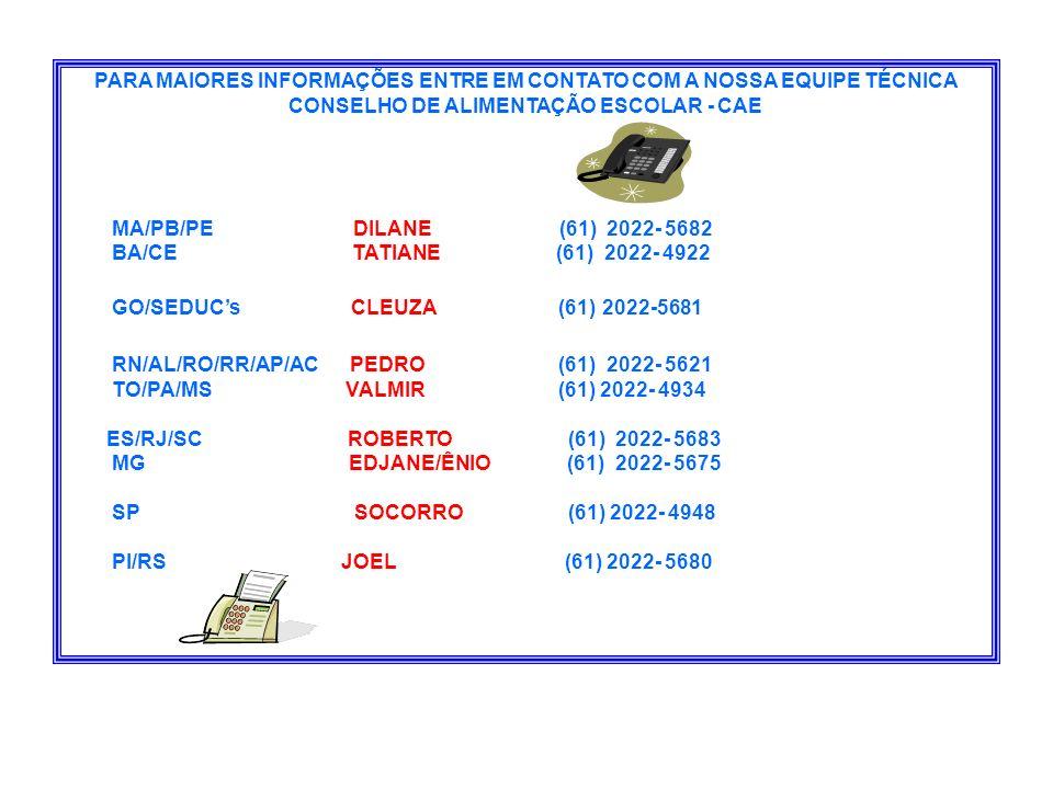 PARA MAIORES INFORMAÇÕES ENTRE EM CONTATO COM A NOSSA EQUIPE TÉCNICA CONSELHO DE ALIMENTAÇÃO ESCOLAR - CAE MA/PB/PE DILANE (61) 2022- 5682 BA/CE TATIA