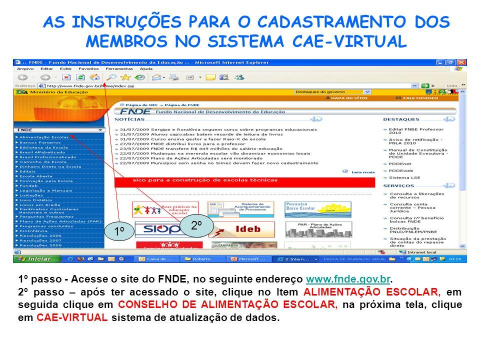AS INSTRUÇÕES PARA O CADASTRAMENTO DOS MEMBROS NO SISTEMA CAE-VIRTUAL 1º passo - Acesse o site do FNDE, no seguinte endereço www.fnde.gov.br.www.fnde.