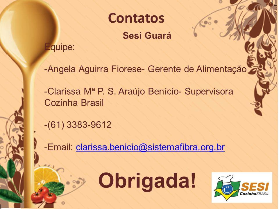 Contatos Sesi Guará Equipe: -Angela Aguirra Fiorese- Gerente de Alimentação -Clarissa Mª P. S. Araújo Benício- Supervisora Cozinha Brasil -(61) 3383-9