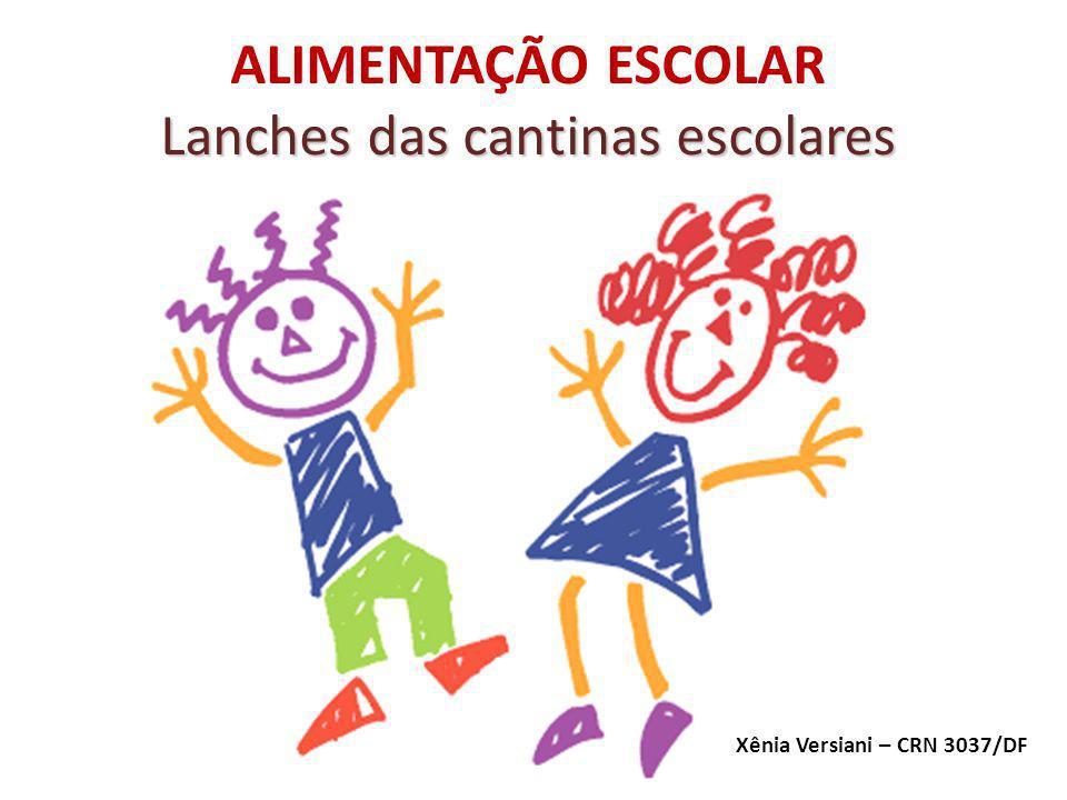 Xênia Versiani – CRN 3037/DF Lanches das cantinas escolares ALIMENTAÇÃO ESCOLAR Lanches das cantinas escolares