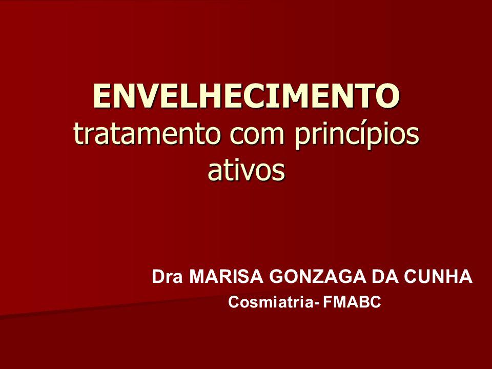 ENVELHECIMENTO tratamento com princípios ativos Dra MARISA GONZAGA DA CUNHA Cosmiatria- FMABC