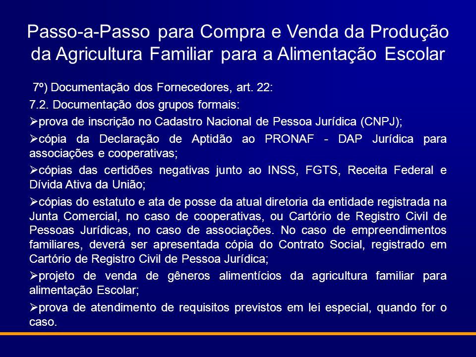 Passo-a-Passo para Compra e Venda da Produção da Agricultura Familiar para a Alimentação Escolar 7º) Documentação dos Fornecedores, art. 22: 7.2. Docu