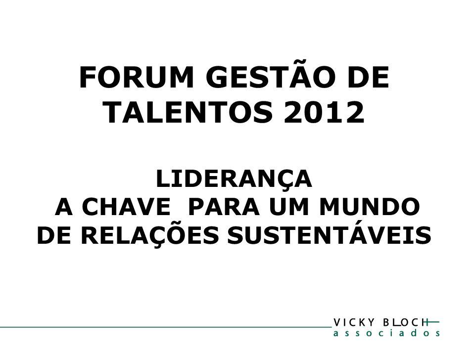 FORUM GESTÃO DE TALENTOS 2012 LIDERANÇA A CHAVE PARA UM MUNDO DE RELAÇÕES SUSTENTÁVEIS