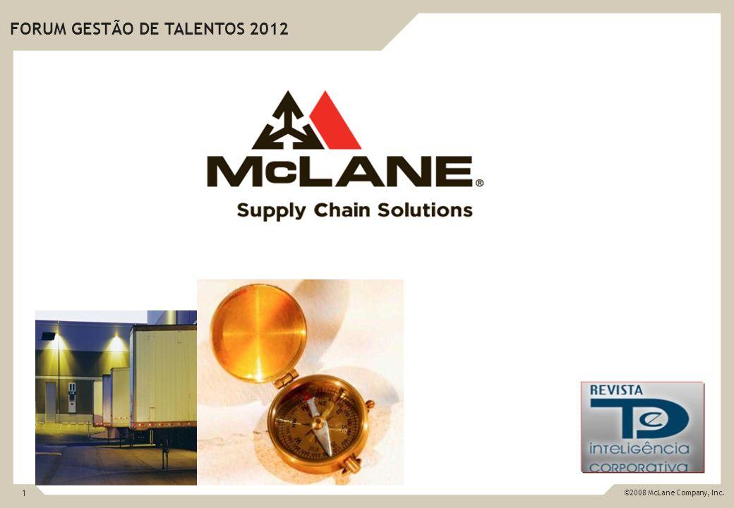 1 ©2008 McLane Company, Inc. FORUM GESTÃO DE TALENTOS 2012