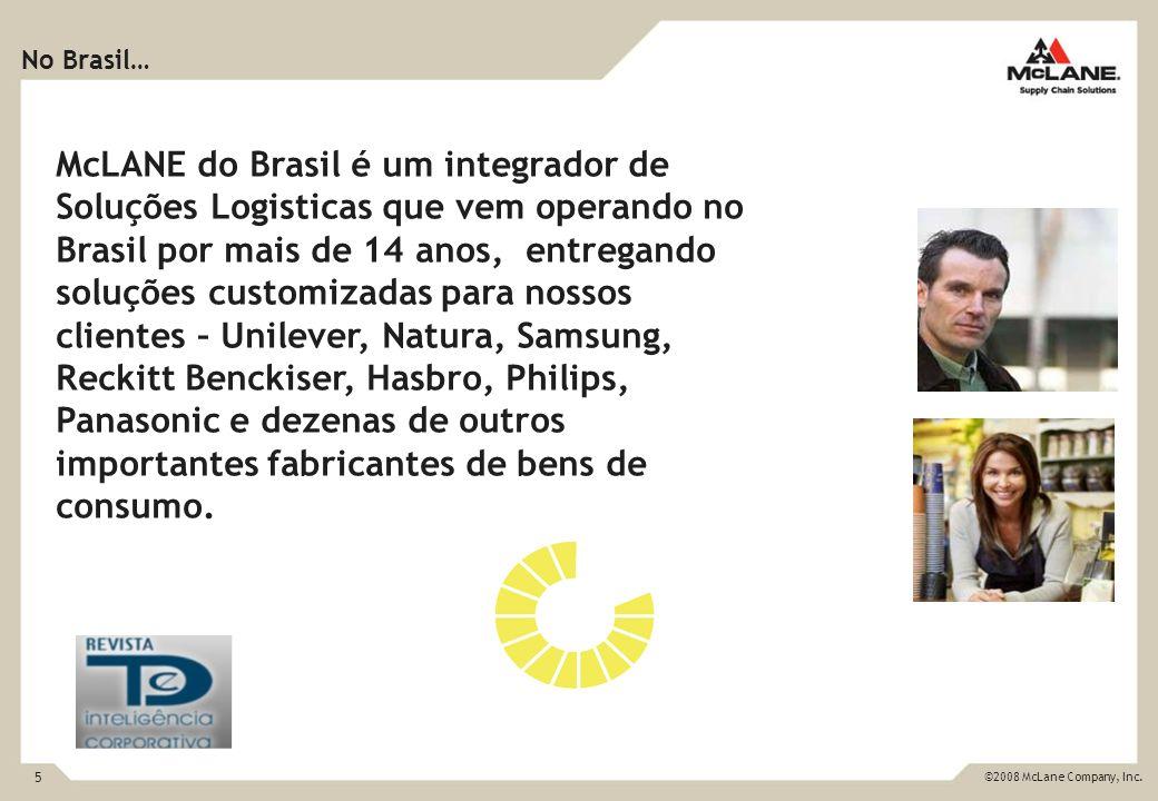 5 ©2008 McLane Company, Inc. No Brasil… McLANE do Brasil é um integrador de Soluções Logisticas que vem operando no Brasil por mais de 14 anos, entreg