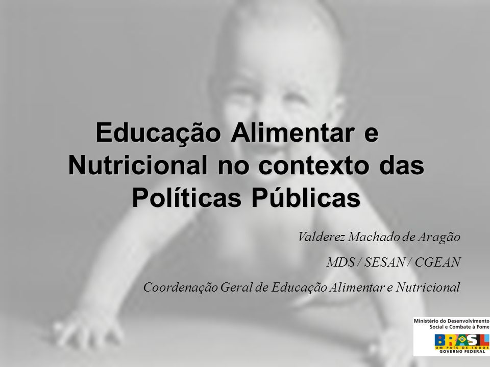 Educação Alimentar e Nutricional no contexto das Políticas Públicas Valderez Machado de Aragão MDS / SESAN / CGEAN Coordenação Geral de Educação Alime