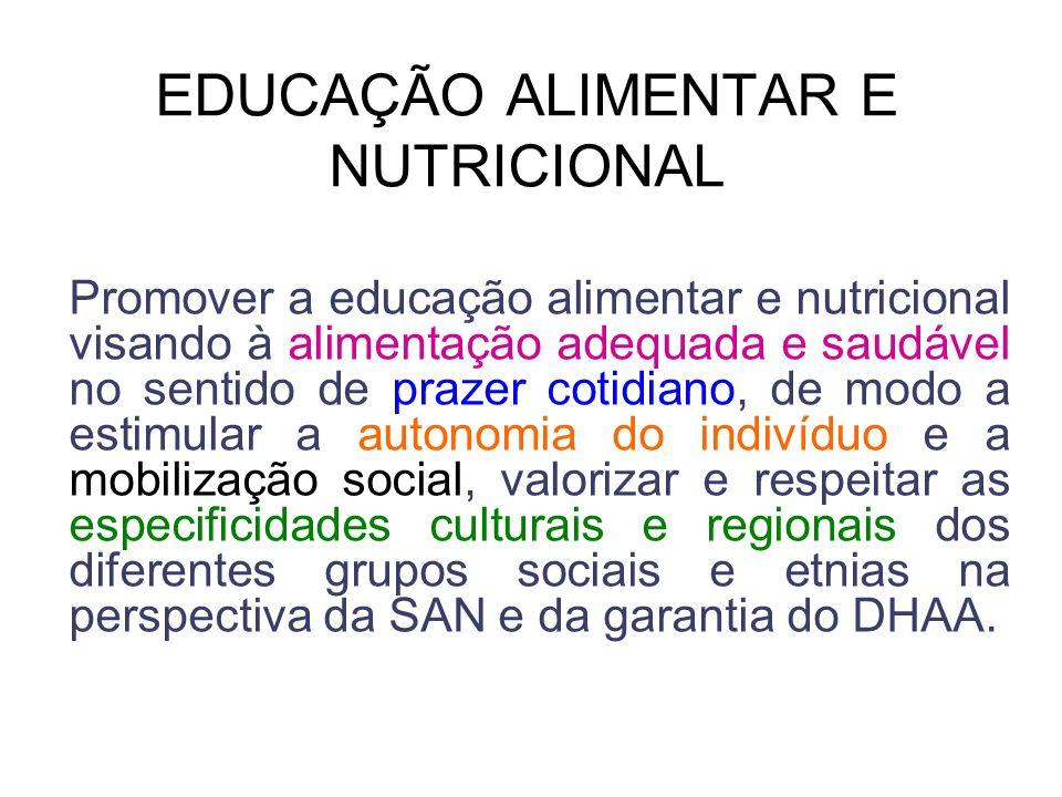 EDUCAÇÃO ALIMENTAR E NUTRICIONAL Promover a educação alimentar e nutricional visando à alimentação adequada e saudável no sentido de prazer cotidiano,