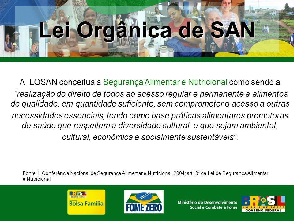 A LOSAN conceitua a Segurança Alimentar e Nutricional como sendo a realização do direito de todos ao acesso regular e permanente a alimentos de qualid