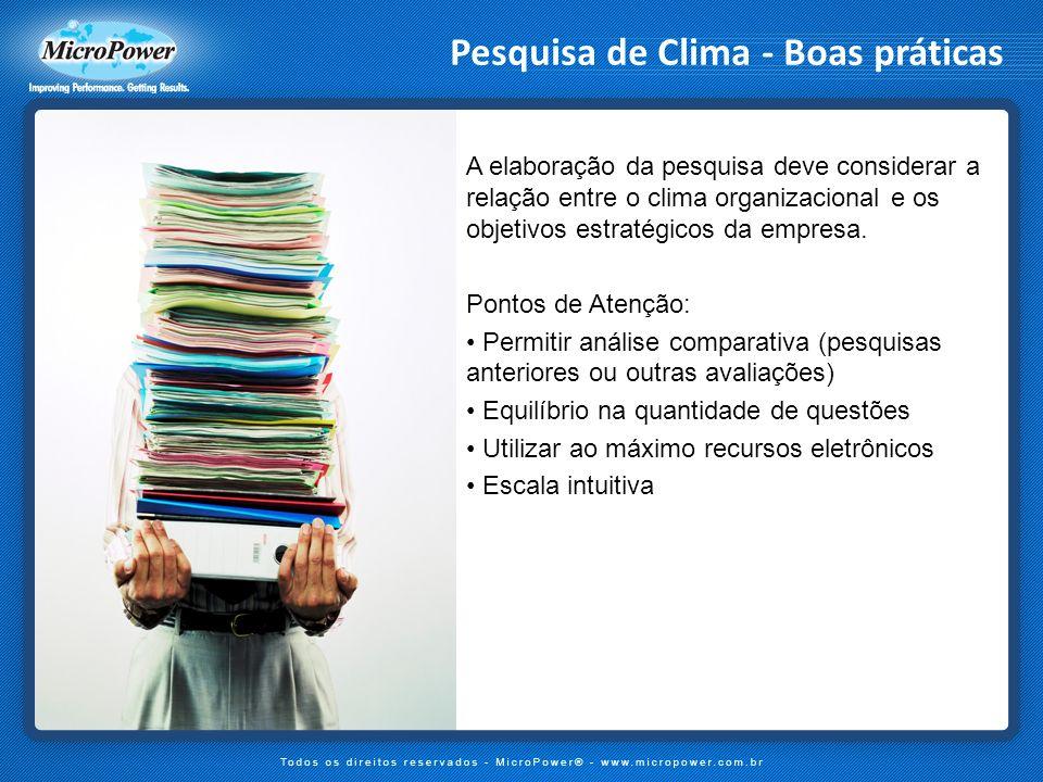 Pesquisa de Clima - Boas práticas A elaboração da pesquisa deve considerar a relação entre o clima organizacional e os objetivos estratégicos da empre