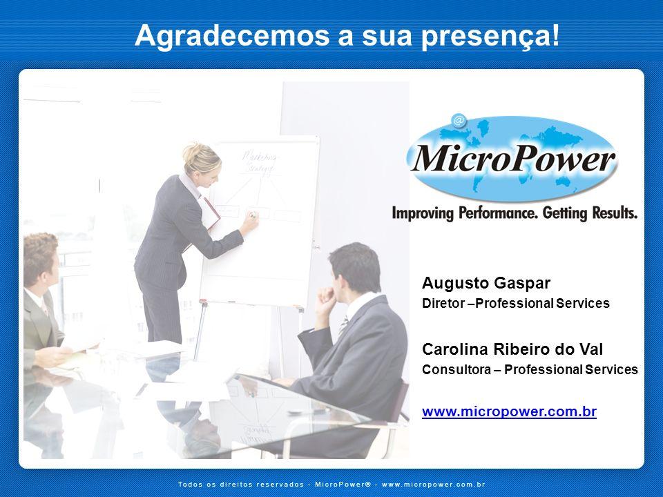 Agradecemos a sua presença! Augusto Gaspar Diretor –Professional Services Carolina Ribeiro do Val Consultora – Professional Services www.micropower.co
