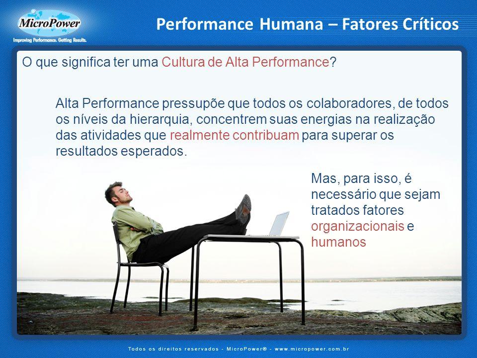 O que significa ter uma Cultura de Alta Performance? Alta Performance pressupõe que todos os colaboradores, de todos os níveis da hierarquia, concentr